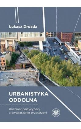 Urbanistyka oddolna - Łukasz Drozda - Ebook - 978-83-235-3939-1