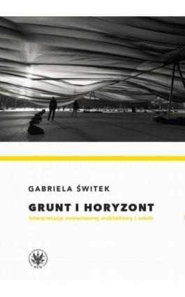 Grunt i horyzont - Gabriela Świtek - Ebook - 978-83-235-4666-5