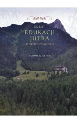 XX lat Edukacji Jutra. U stóp Giewontu - Kazimierz Denek - Ebook - 978-83-64788-95-6