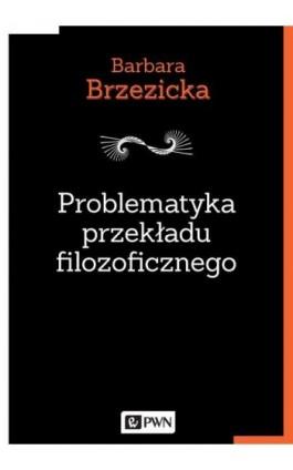 Problematyka przekładu filozoficznego - Barbara Brzezicka - Ebook - 978-83-01-19834-3