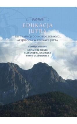Edukacja Jutra. Od tradycji do nowoczesności. Aksjologia w edukacji jutra - Ebook - 978-83-64788-94-9