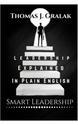 Leadership Explained In Plain English - Thomas J. Gralak - Ebook - 978-83-960368-1-0