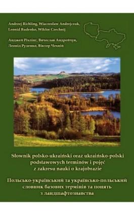 Słownik polsko-ukraiński oraz ukraińsko-polski podstawowych terminów i pojęć z zakresu nauki o krajobrazie - Andrzej Richling - Ebook - 978-83-64881-66-4