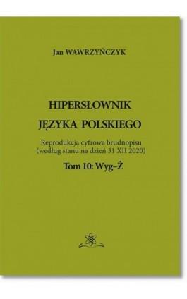 Hipersłownik języka Polskiego Tom 10: Wyg-Ż - Jan Wawrzyńczyk - Ebook - 978-83-7798-530-4