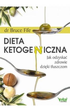Dieta ketogeniczna. Jak odzyskać zdrowie dzięki tłuszczom - Bruce Fife - Ebook - 978-83-8168-535-1
