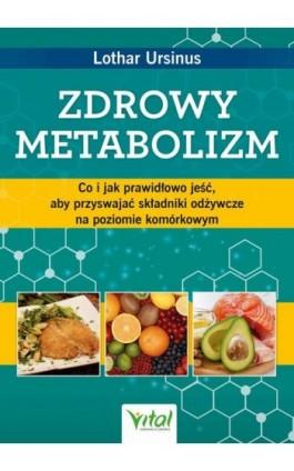 Zdrowy metabolizm. Co i jak prawidłowo jeść, aby przyswajać składniki odżywcze na poziomie komórkowym - Lothar Ursinus - Ebook - 978-83-8168-469-9