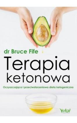 Terapia ketonowa. Oczyszczająca i przeciwstarzeniowa dieta ketogeniczna - Bruce Fife - Ebook - 978-83-8168-553-5