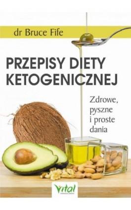 Przepisy diety ketogenicznej. Zdrowe, pyszne i proste dania - Bruce Fife - Ebook - 978-83-8168-550-4