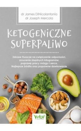 Ketogeniczne superpaliwo. Zdrowe tłuszcze na zwiększenie odporności, zrzucenie zbędnych kilogramów, poprawę pracy mózgu i serca. - Joseph Mercola - Ebook - 978-83-8168-528-3
