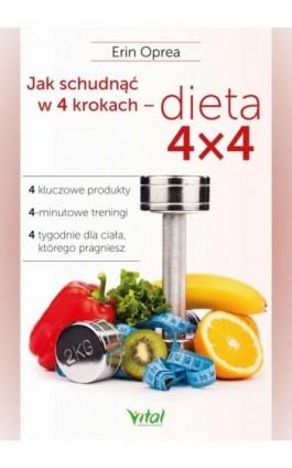 Jak schudnąć w 4 krokach - dieta 4x4. 4 kluczowe produkty, 4-minutowe treningi, 4 tygodnie dla ciała, którego pragniesz - Erin Oprea - Ebook - 978-83-8168-571-9