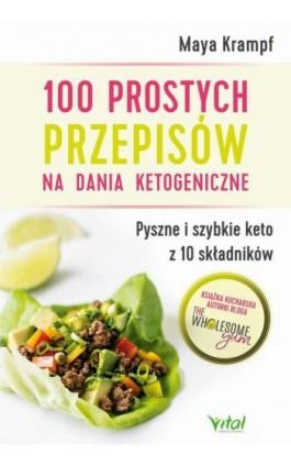 100 prostych przepisów na dania ketogeniczne. Pyszne i szybkie keto z 10 składników - Maya Krampf - Ebook - 978-83-8168-608-2