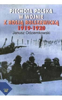 Piechota polska w wojnie z Rosją bolszewicką w latach 1919-1920 - Janusz Odziemkowski - Ebook - 978-83-7072-650-8