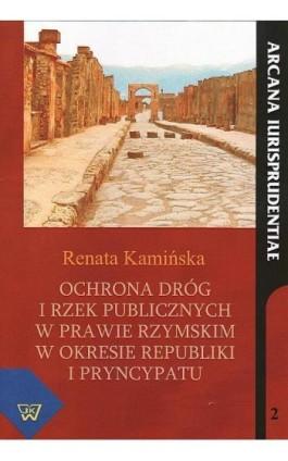 Ochrona dróg i rzek publicznych w prawie rzymskim w okresie republiki i pryncypatu - Renata Kamińska - Ebook - 978-83-7072-655-3