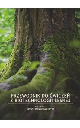 Przewodnik do ćwiczeń z biotechnologii leśnej - Pod Red. Krzysztofa Kowalczyka - Ebook - 978-83-7259-314-6