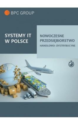 Systemy It w Polsce. Nowoczesne przedsiębiorstwo handlowo-dystrybucyjne - BPC GROUP POLAND - Ebook - 978-83-959883-4-9