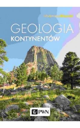 Geologia kontynentów - Włodzimierz Mizerski - Ebook - 978-83-01-21565-1