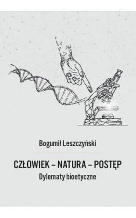 Człowiek - Natura - Postęp. Dylematy bioetyczne - Bogumił Leszczyński - Ebook - 978-83-66541-46-7