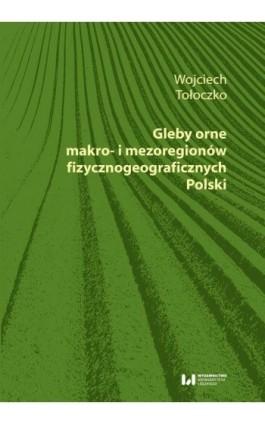 Gleby orne makro- i mezoregionów fizycznogeograficznych Polski - Wojciech Tołoczko - Ebook - 978-83-8142-472-1