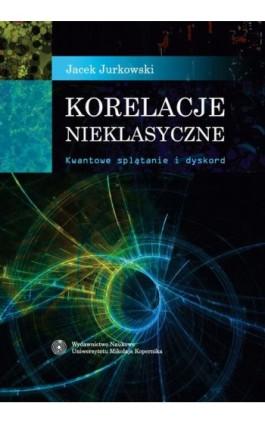 Korelacje nieklasyczne. Kwantowe splątanie i dyskord - Jacek Jurkowski - Ebook - 978-83-231-3198-4