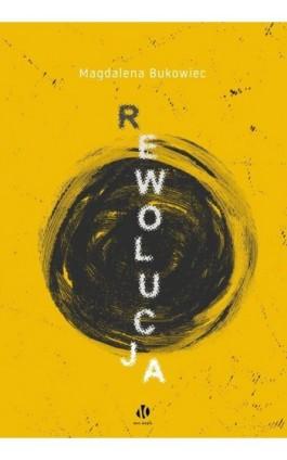 Rewolucja - Magdalena Bukowiec - Ebook - 978-83-957702-6-5