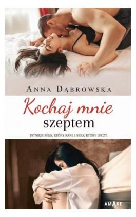 Kochaj mnie szeptem - Anna Dąbrowska - Ebook - 978-83-8219-139-4