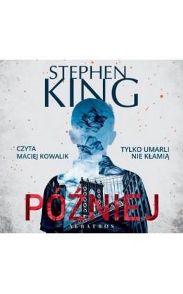 PÓŹNIEJ - Stephen King - Audiobook - 978-83-8215-362-0
