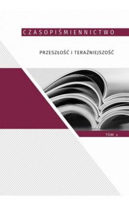 Czasopiśmiennictwo przeszłość i teraźniejszość, t.2 - Ebook - 978-83-7133-868-7