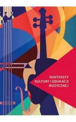 Konteksty kultury i edukacji muzycznej - Ewa Parkita - Ebook - 978-83-7133-854-0