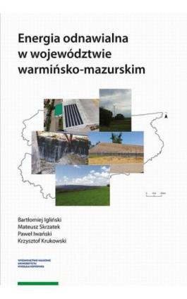 Energia odnawialna w województwie warmińsko-mazurskim - Bartłomiej Igliński - Ebook - 978-83-231-4485-4