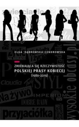 Zmieniająca się rzeczywistość polskiej prasy kobiecej (1989-2019) - Olga Dąbrowska-Cendrowska - Ebook - 978-83-7133-885-4