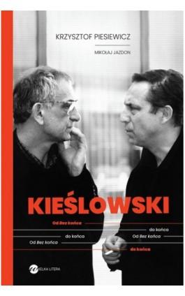 KIEŚLOWSKI. Od Bez końca do końca - Krzysztof Piesiewicz - Ebook - 978-83-8032-529-6