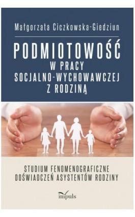 Podmiotowość w pracy socjalno-wychowawczej z rodziną - Małgorzata Ciczkowska-Giedziun - Ebook - 978-83-8095-965-1