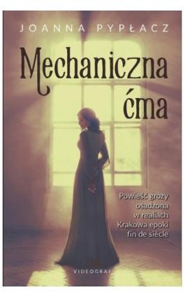 Mechaniczna ćma - Joanna Pypłacz - Ebook - 978-83-7835-588-5