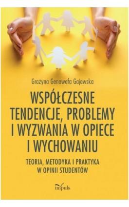 Współczesne tendencje, problemy i wyzwania w opiece i wychowaniu. Teoria, metodyka i praktyka w opinii studentów - Grażyna Genowefa Gajewska - Ebook - 978-83-8095-959-0
