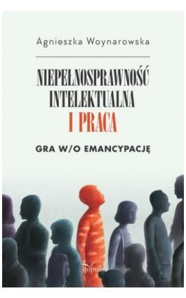 Niepełnosprawność intelektualna i praca - Agnieszka Woynarowska - Ebook - 978-83-8095-966-8