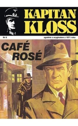 Kapitan Kloss. Cafe Rose (t.8) - Andrzej Zbych - Ebook - 978-83-287-1795-4