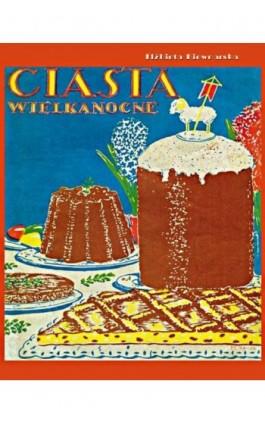 Ciasta wielkanocne - Elżbieta Kiewnarska - Ebook - 978-83-7950-492-3