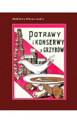 Potrawy i konserwy z grzybów - Elżbieta Kiewnarska - Ebook - 978-83-7950-498-5