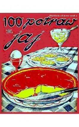 100 potraw z jaj - Elżbieta Kiewnarska - Ebook - 978-83-7950-490-9