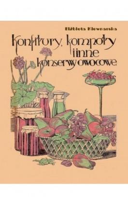 Konfitury, kompoty i inne konserwy owocowe - Elżbieta Kiewnarska - Ebook - 978-83-7950-495-4
