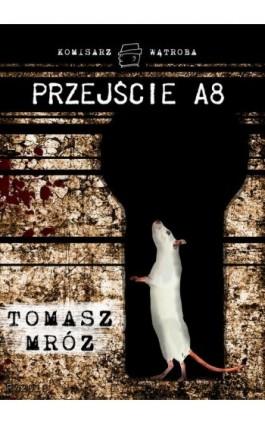 Przejście A8 - Tomasz Mróz - Ebook - 978-83-63111-99-1