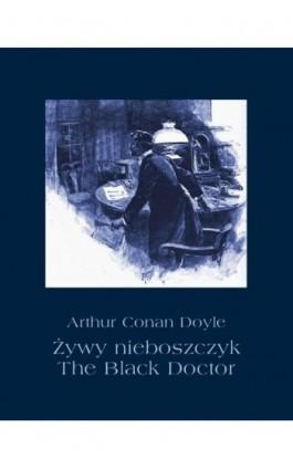 Żywy nieboszczyk. The Black Doctor - Arthur Conan Doyle - Ebook - 978-83-7950-590-6
