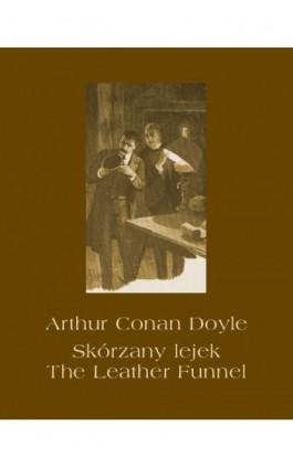 Skórzany lejek. The Leather Funnel - Arthur Conan Doyle - Ebook - 978-83-7950-587-6