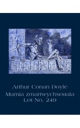 Mumia zmartwychwstała. Lot No. 249 - Arthur Conan Doyle - Ebook - 978-83-7950-588-3