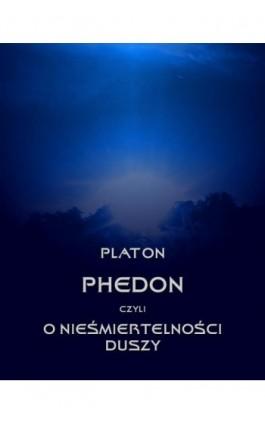 Phedon, czyli o nieśmiertelności duszy - Platon - Ebook - 978-83-7950-650-7