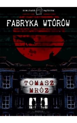 Fabryka wtórów - Tomasz Mróz - Ebook - 978-83-7949-016-5
