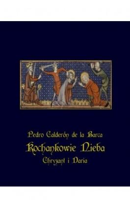 Kochankowie nieba – Chryzant i Daria - Pedro Calderon de la Barca - Ebook - 978-83-7950-713-9