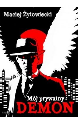Mój prywatny demon - Maciej Żytowiecki - Ebook - 978-83-7949-037-0