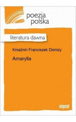 Amarylla. - Franciszek Dionizy Kniaźnin - Ebook - 978-83-270-2905-8