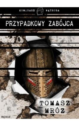 Przypadkowy zabójca - Tomasz Mróz - Ebook - 978-83-7949-171-1